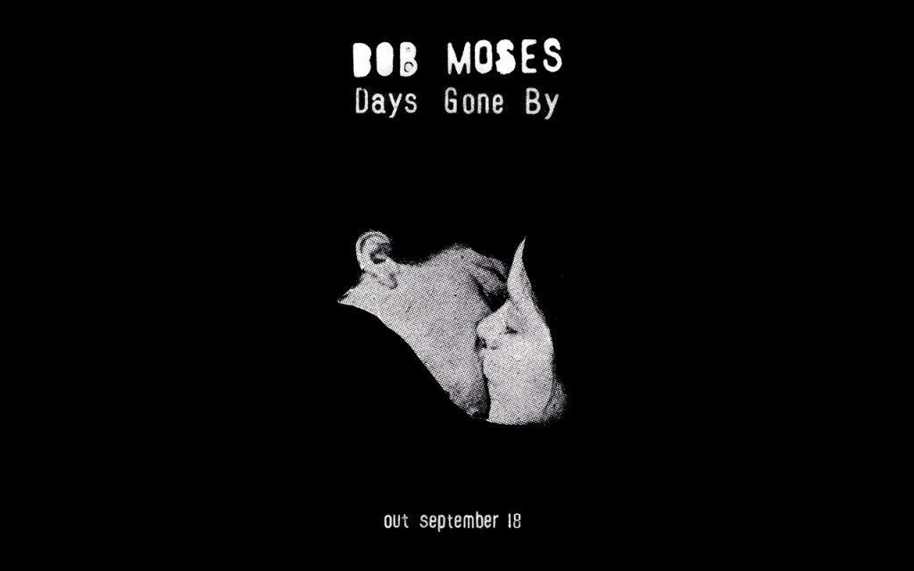 Bob_Moses_Days_Gone_By-1